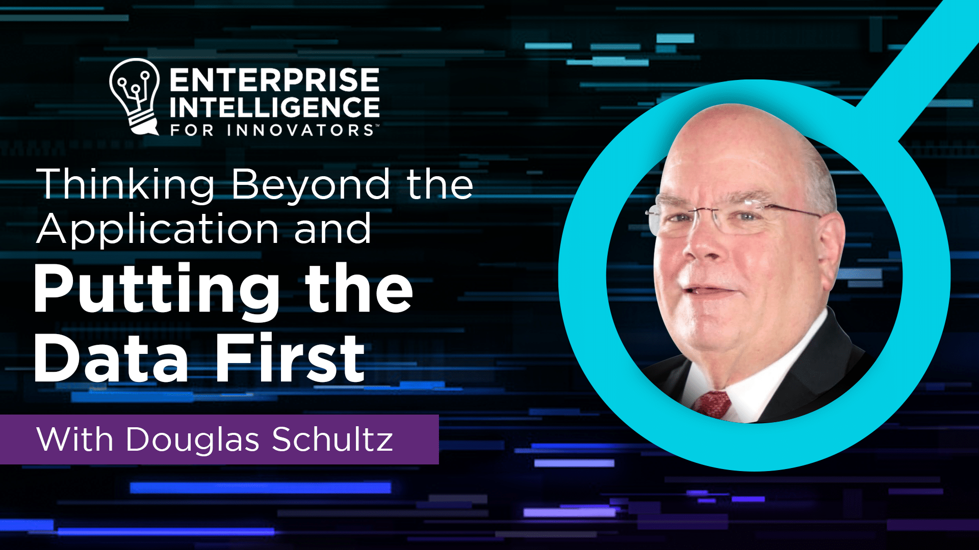 Episode 7: Douglas Schultz, Thinking Beyond the Application and Putting the Data First.