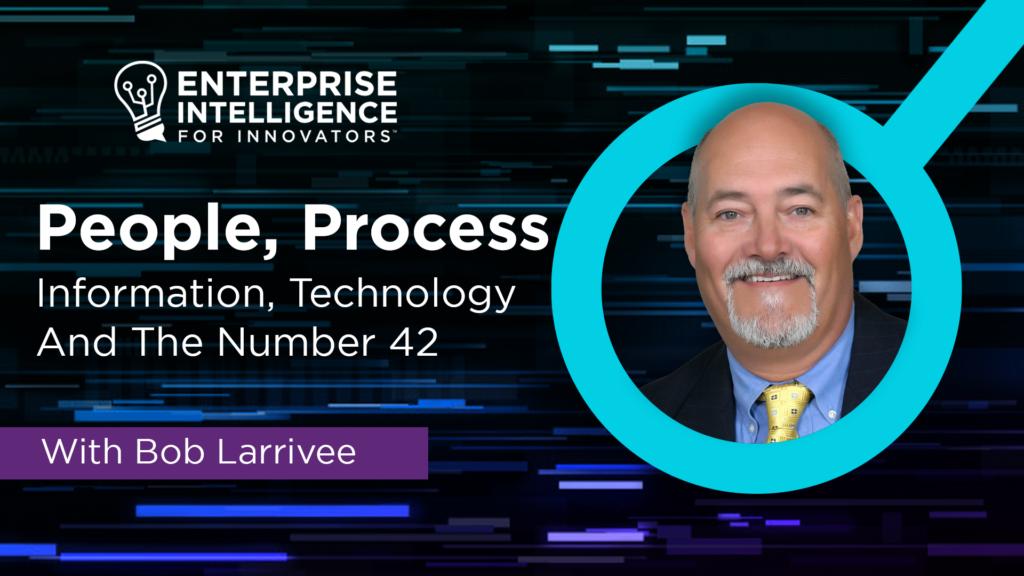 Episode 8: Bob Larrivee on People, Process, Information & Technology