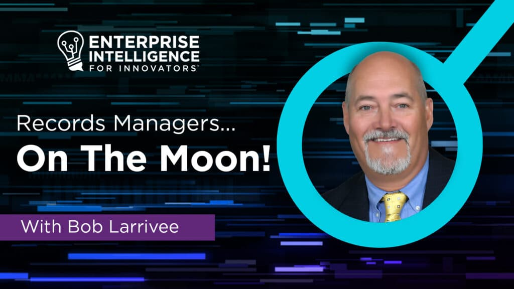 Episode 9: Bob Larrivee and Records Managers on the Moon!
